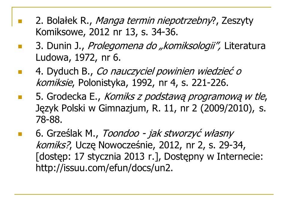 """2. Bolałek R., Manga termin niepotrzebny?, Zeszyty Komiksowe, 2012 nr 13, s. 34-36. 3. Dunin J., Prolegomena do """"komiksologii"""", Literatura Ludowa, 197"""