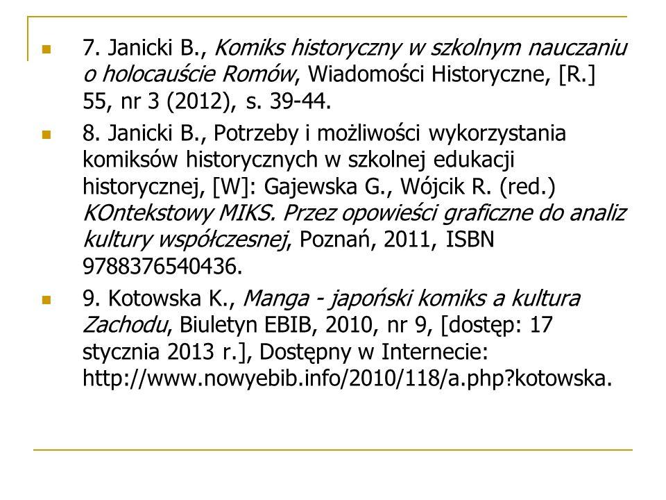 7. Janicki B., Komiks historyczny w szkolnym nauczaniu o holocauście Romów, Wiadomości Historyczne, [R.] 55, nr 3 (2012), s. 39-44. 8. Janicki B., Pot