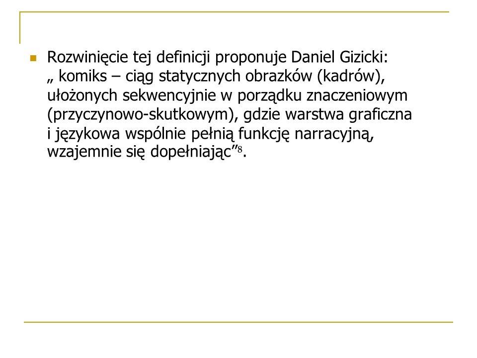 """Rozwinięcie tej definicji proponuje Daniel Gizicki: """" komiks – ciąg statycznych obrazków (kadrów), ułożonych sekwencyjnie w porządku znaczeniowym (prz"""