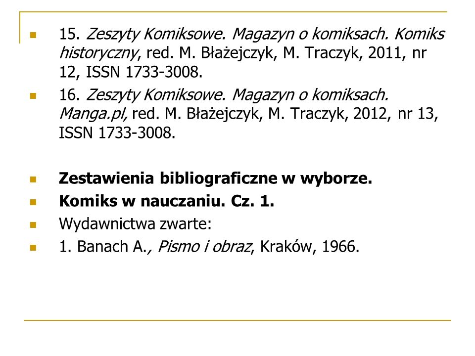 15. Zeszyty Komiksowe. Magazyn o komiksach. Komiks historyczny, red. M. Błażejczyk, M. Traczyk, 2011, nr 12, ISSN 1733-3008. 16. Zeszyty Komiksowe. Ma