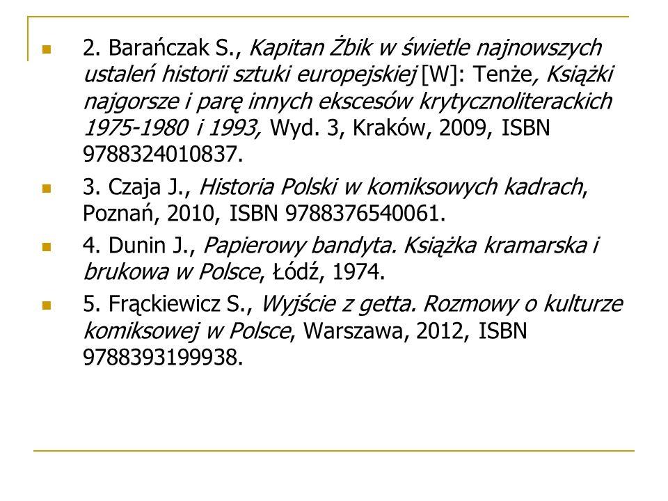 2. Barańczak S., Kapitan Żbik w świetle najnowszych ustaleń historii sztuki europejskiej [W]: Tenże, Książki najgorsze i parę innych ekscesów krytyczn