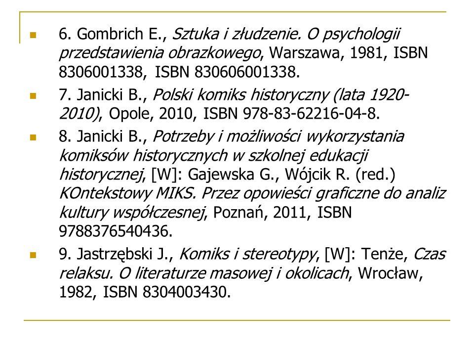 6. Gombrich E., Sztuka i złudzenie. O psychologii przedstawienia obrazkowego, Warszawa, 1981, ISBN 8306001338, ISBN 830606001338. 7. Janicki B., Polsk