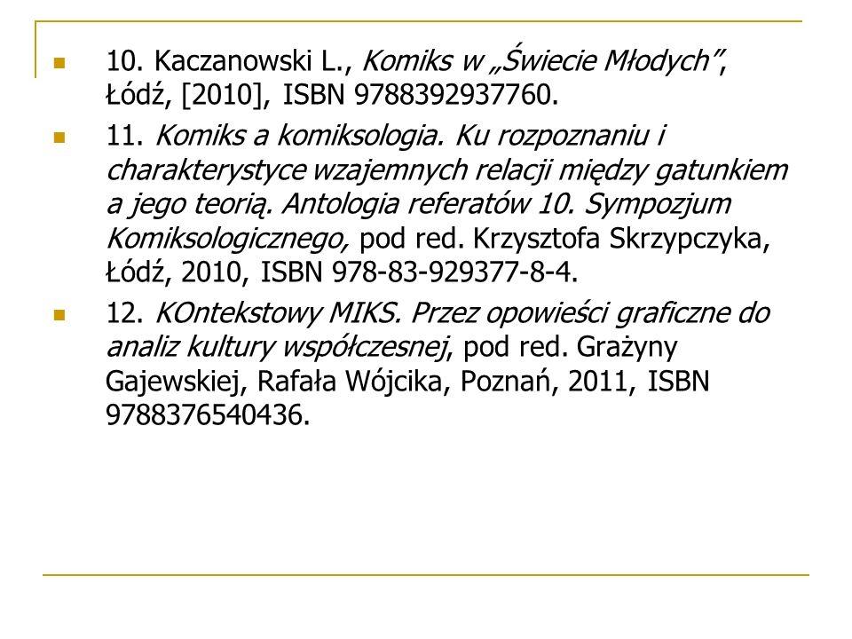 """10. Kaczanowski L., Komiks w """"Świecie Młodych , Łódź, [2010], ISBN 9788392937760."""