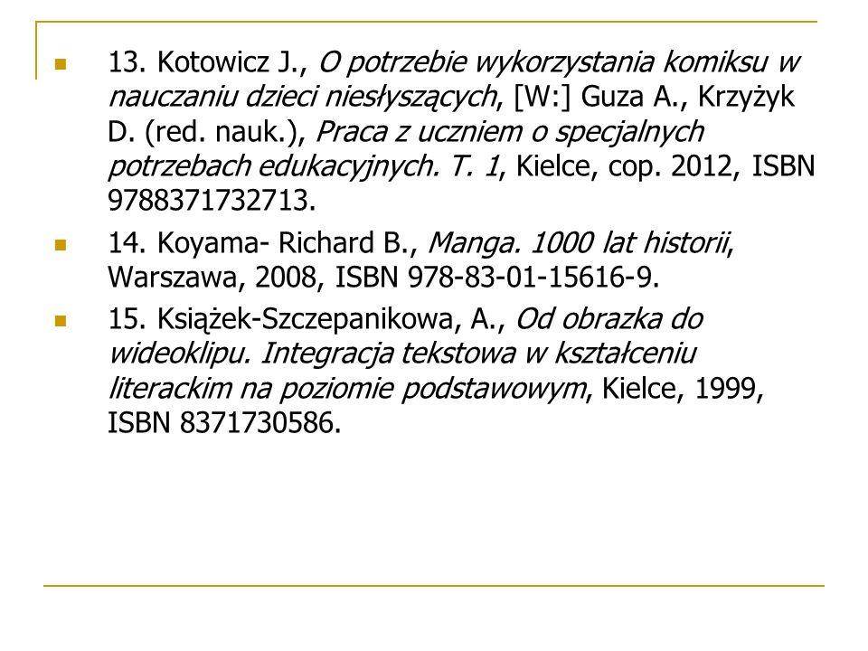 13. Kotowicz J., O potrzebie wykorzystania komiksu w nauczaniu dzieci niesłyszących, [W:] Guza A., Krzyżyk D. (red. nauk.), Praca z uczniem o specjaln