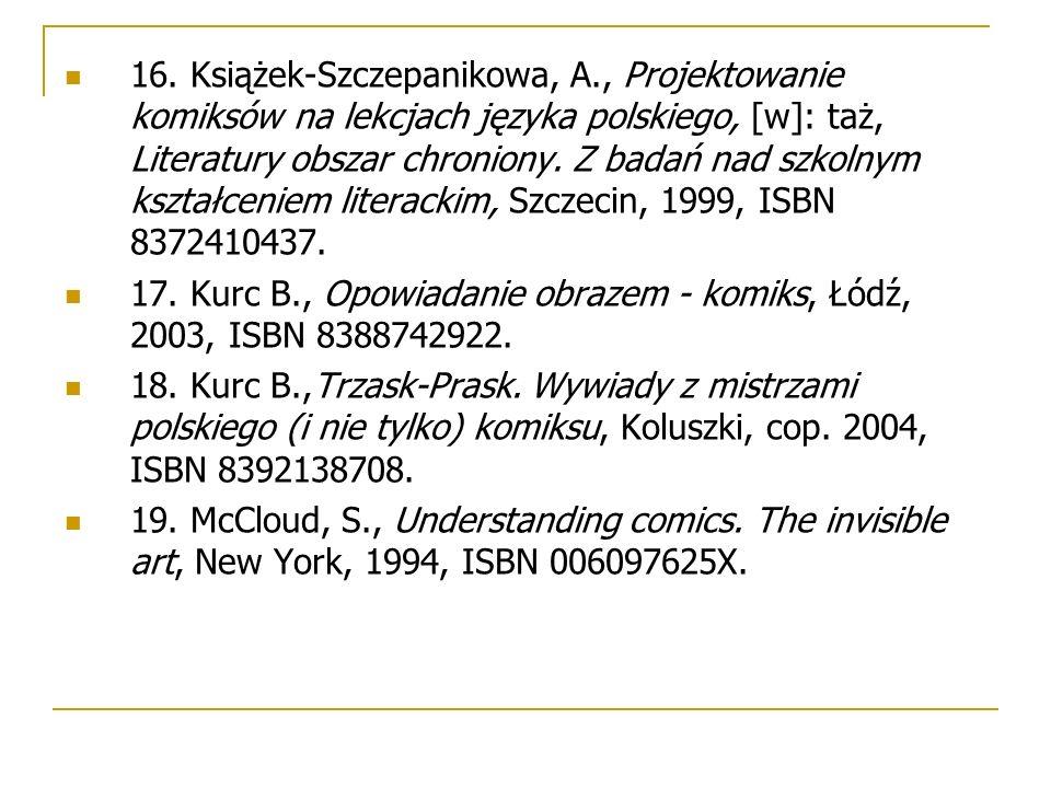 16. Książek-Szczepanikowa, A., Projektowanie komiksów na lekcjach języka polskiego, [w]: taż, Literatury obszar chroniony. Z badań nad szkolnym kształ