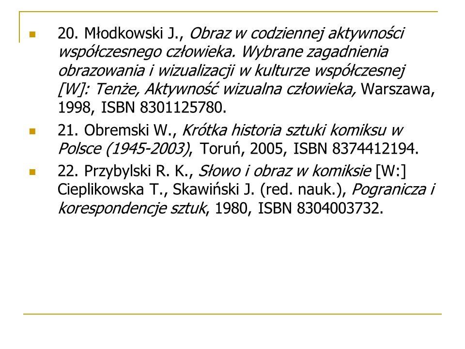 20. Młodkowski J., Obraz w codziennej aktywności współczesnego człowieka. Wybrane zagadnienia obrazowania i wizualizacji w kulturze współczesnej [W]: