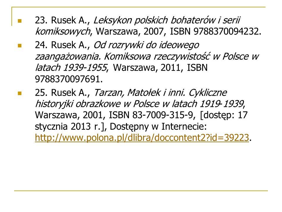 23. Rusek A., Leksykon polskich bohaterów i serii komiksowych, Warszawa, 2007, ISBN 9788370094232. 24. Rusek A., Od rozrywki do ideowego zaangażowania