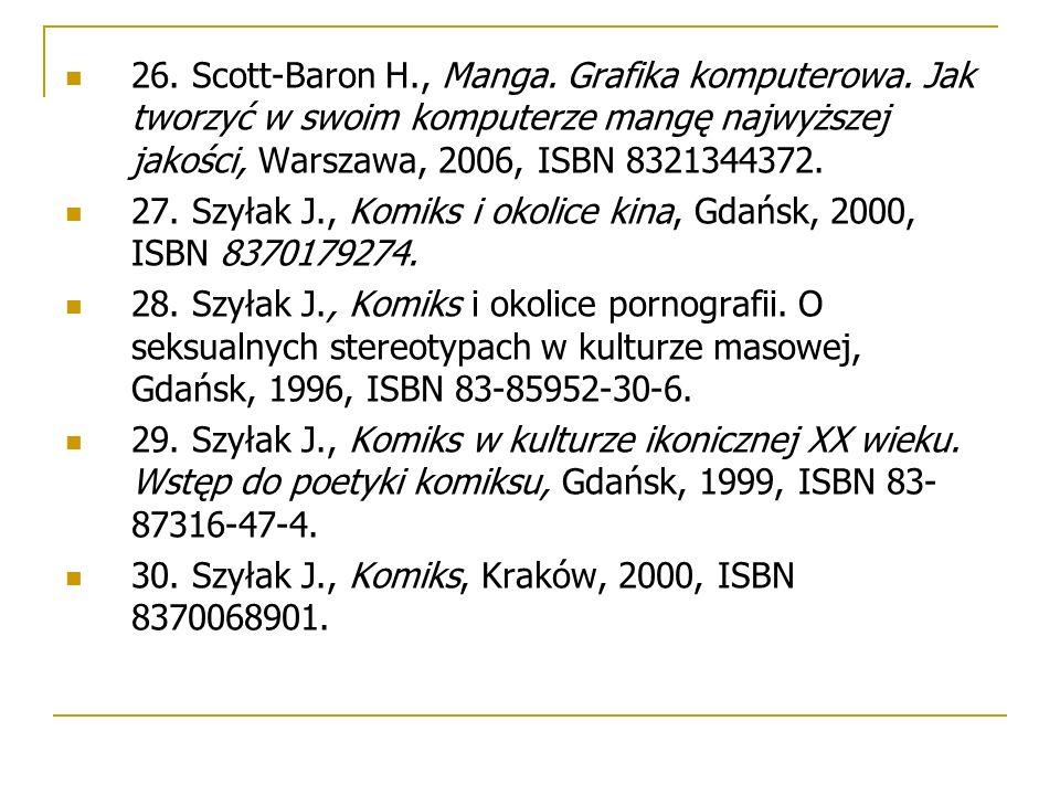 26. Scott-Baron H., Manga. Grafika komputerowa. Jak tworzyć w swoim komputerze mangę najwyższej jakości, Warszawa, 2006, ISBN 8321344372. 27. Szyłak J