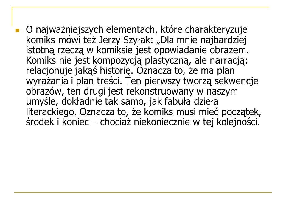 """O najważniejszych elementach, które charakteryzuje komiks mówi też Jerzy Szyłak: """"Dla mnie najbardziej istotną rzeczą w komiksie jest opowiadanie obrazem."""