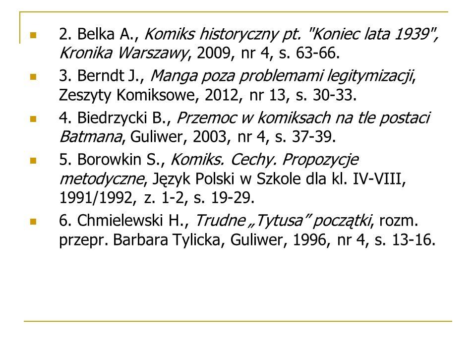 2. Belka A., Komiks historyczny pt. Koniec lata 1939 , Kronika Warszawy, 2009, nr 4, s.