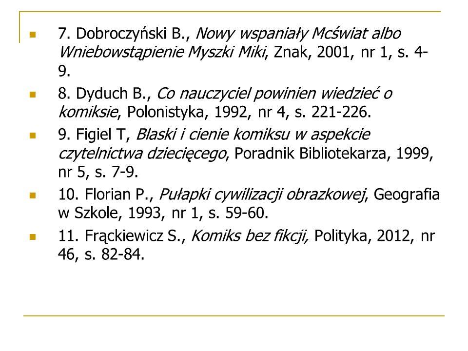 7. Dobroczyński B., Nowy wspaniały Mcświat albo Wniebowstąpienie Myszki Miki, Znak, 2001, nr 1, s. 4- 9. 8. Dyduch B., Co nauczyciel powinien wiedzieć