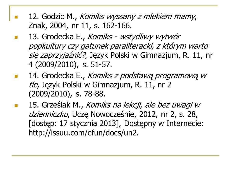 12. Godzic M., Komiks wyssany z mlekiem mamy, Znak, 2004, nr 11, s. 162-166. 13. Grodecka E., Komiks - wstydliwy wytwór popkultury czy gatunek paralit