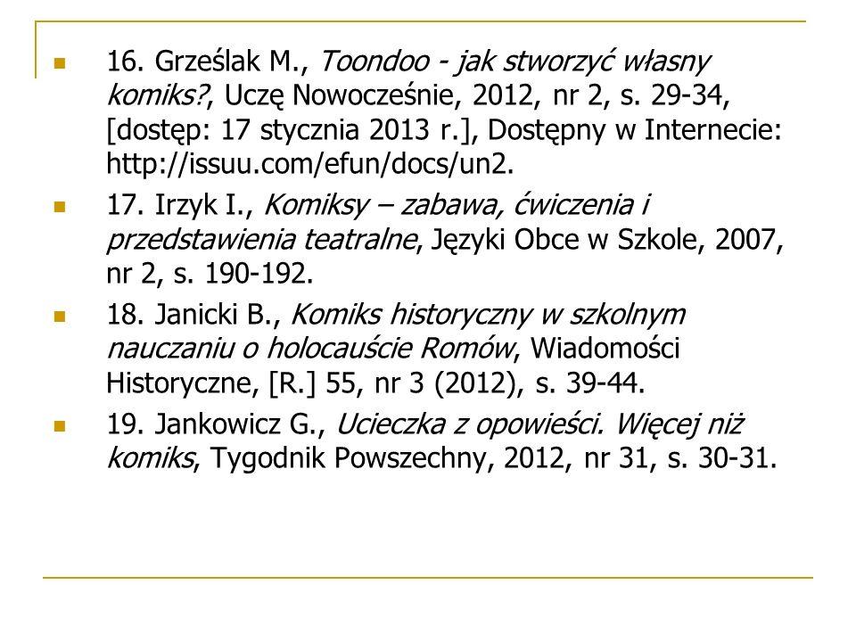 16. Grześlak M., Toondoo - jak stworzyć własny komiks?, Uczę Nowocześnie, 2012, nr 2, s. 29-34, [dostęp: 17 stycznia 2013 r.], Dostępny w Internecie:
