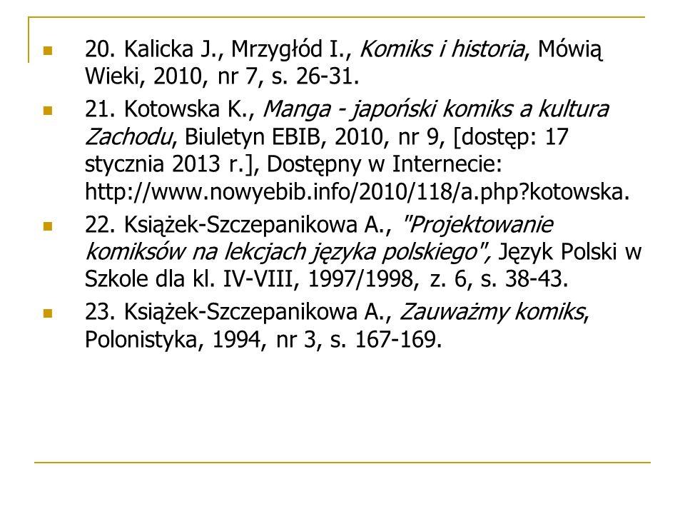 20. Kalicka J., Mrzygłód I., Komiks i historia, Mówią Wieki, 2010, nr 7, s. 26-31. 21. Kotowska K., Manga - japoński komiks a kultura Zachodu, Biulety