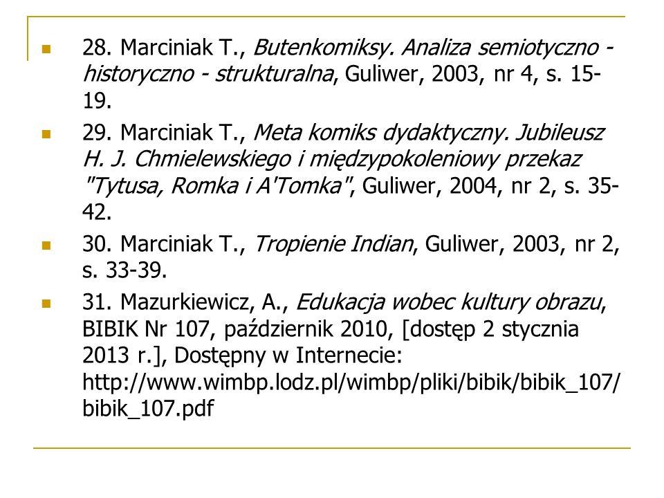 28. Marciniak T., Butenkomiksy. Analiza semiotyczno - historyczno - strukturalna, Guliwer, 2003, nr 4, s. 15- 19. 29. Marciniak T., Meta komiks dydakt