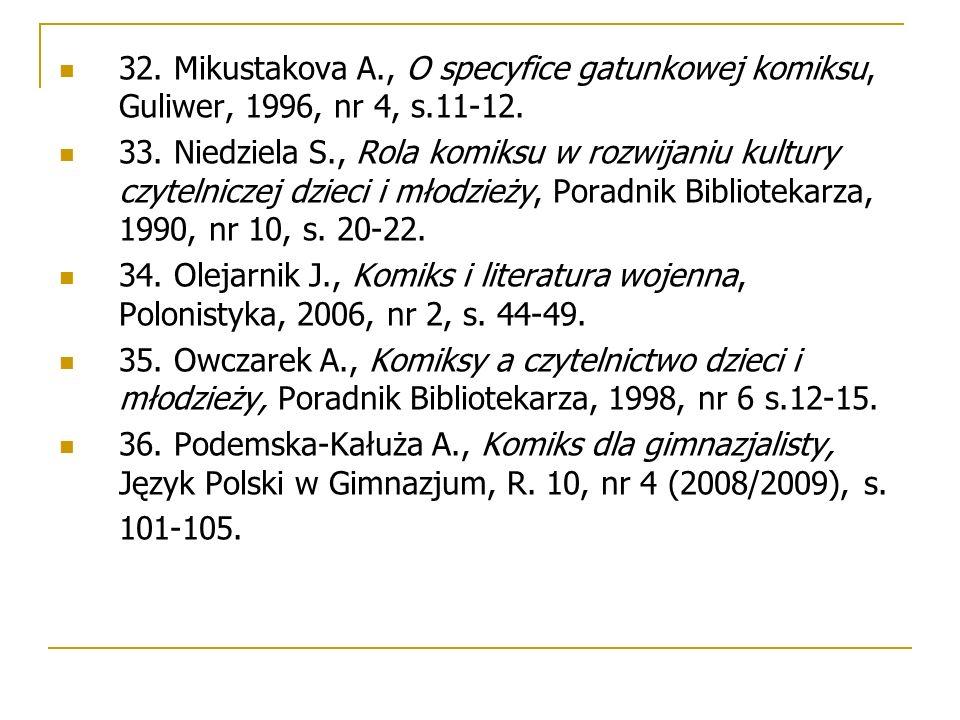 32. Mikustakova A., O specyfice gatunkowej komiksu, Guliwer, 1996, nr 4, s.11-12. 33. Niedziela S., Rola komiksu w rozwijaniu kultury czytelniczej dzi