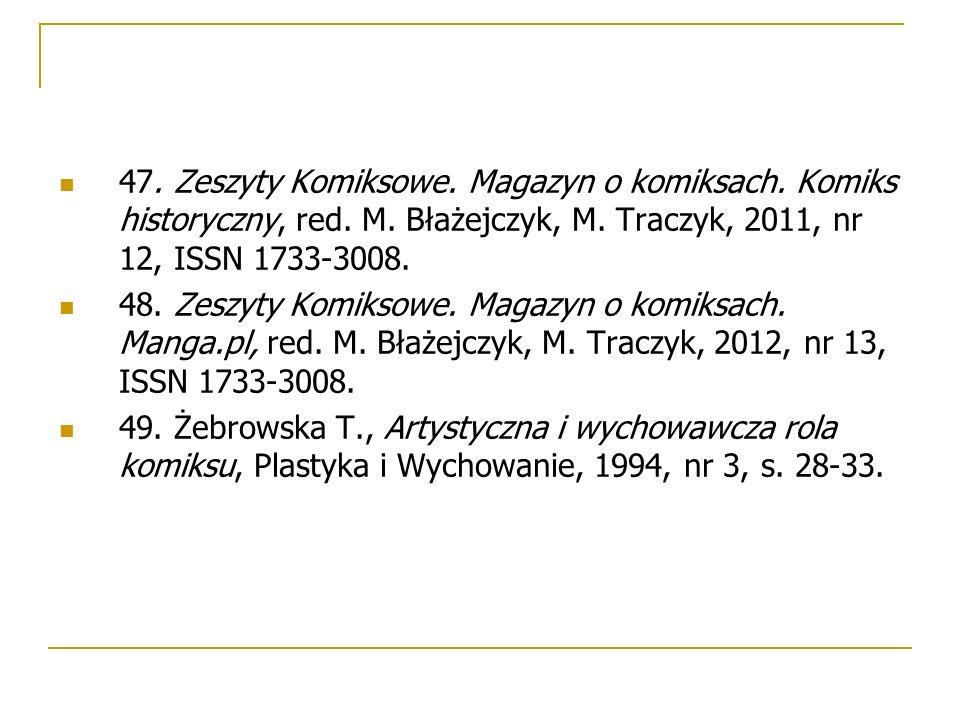 47. Zeszyty Komiksowe. Magazyn o komiksach. Komiks historyczny, red. M. Błażejczyk, M. Traczyk, 2011, nr 12, ISSN 1733-3008. 48. Zeszyty Komiksowe. Ma