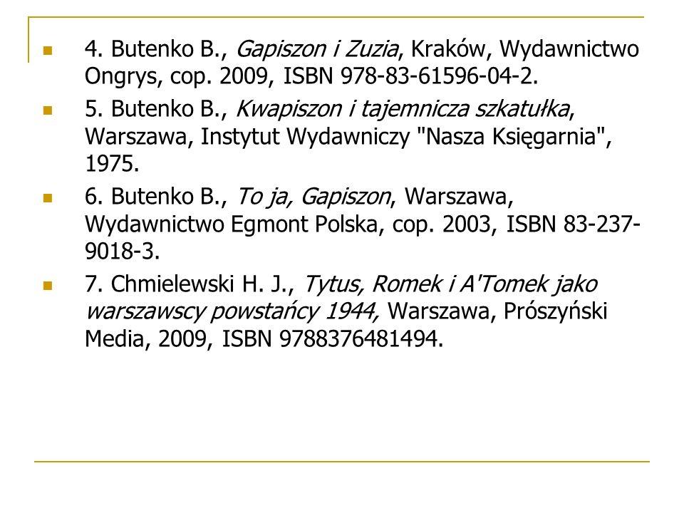 4. Butenko B., Gapiszon i Zuzia, Kraków, Wydawnictwo Ongrys, cop. 2009, ISBN 978-83-61596-04-2. 5. Butenko B., Kwapiszon i tajemnicza szkatułka, Warsz
