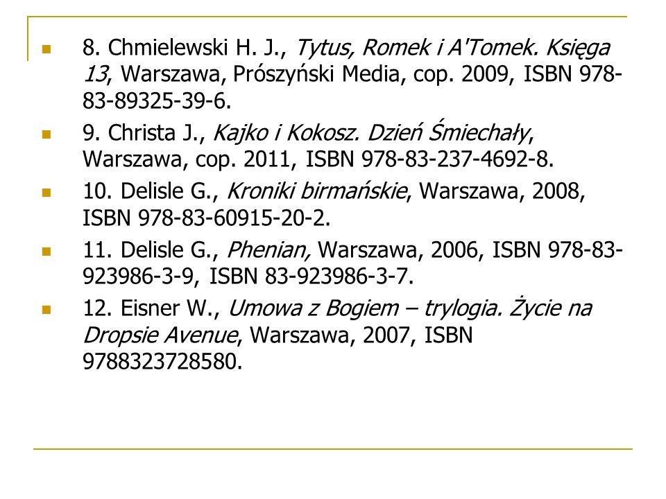 8. Chmielewski H. J., Tytus, Romek i A'Tomek. Księga 13, Warszawa, Prószyński Media, cop. 2009, ISBN 978- 83-89325-39-6. 9. Christa J., Kajko i Kokosz