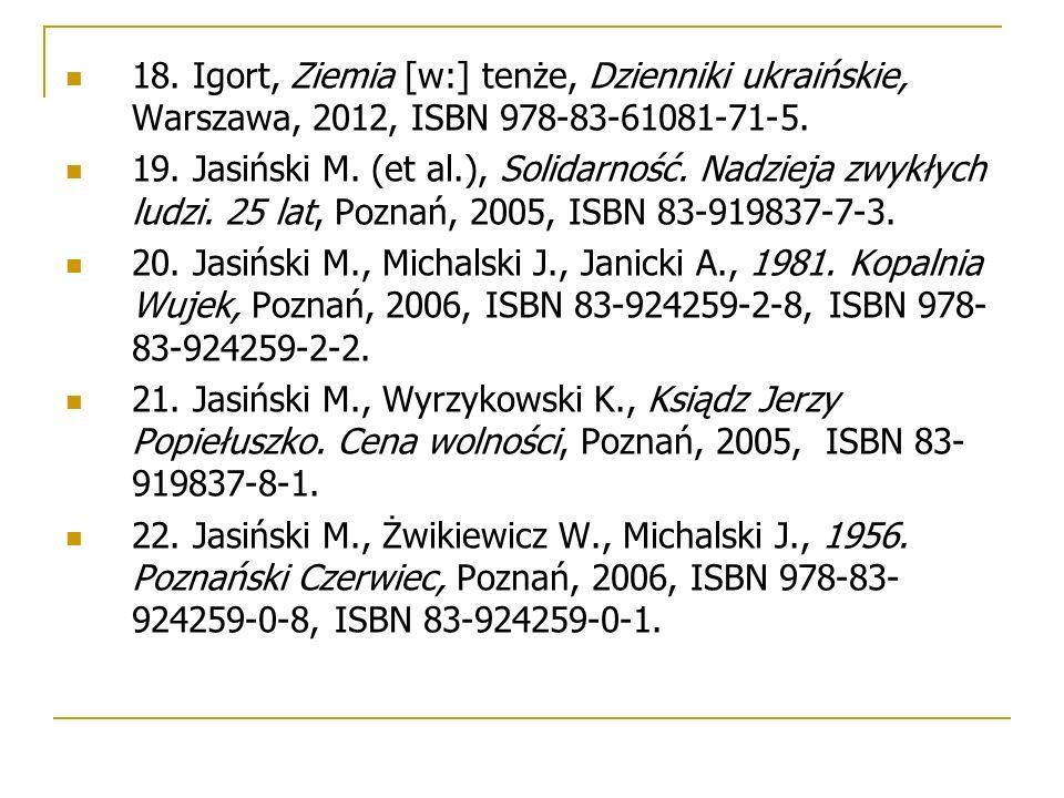 18. Igort, Ziemia [w:] tenże, Dzienniki ukraińskie, Warszawa, 2012, ISBN 978-83-61081-71-5. 19. Jasiński M. (et al.), Solidarność. Nadzieja zwykłych l