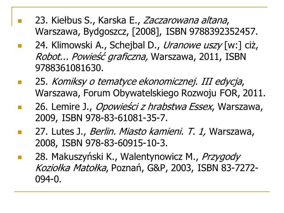 23. Kiełbus S., Karska E., Zaczarowana altana, Warszawa, Bydgoszcz, [2008], ISBN 9788392352457.