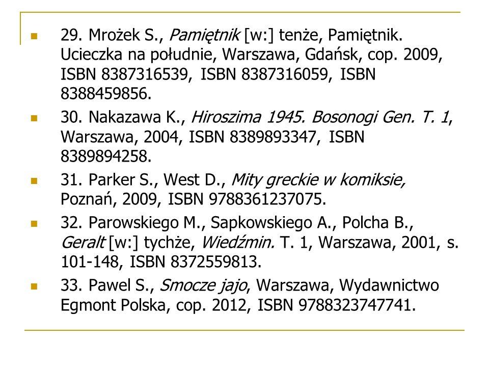 29. Mrożek S., Pamiętnik [w:] tenże, Pamiętnik. Ucieczka na południe, Warszawa, Gdańsk, cop. 2009, ISBN 8387316539, ISBN 8387316059, ISBN 8388459856.