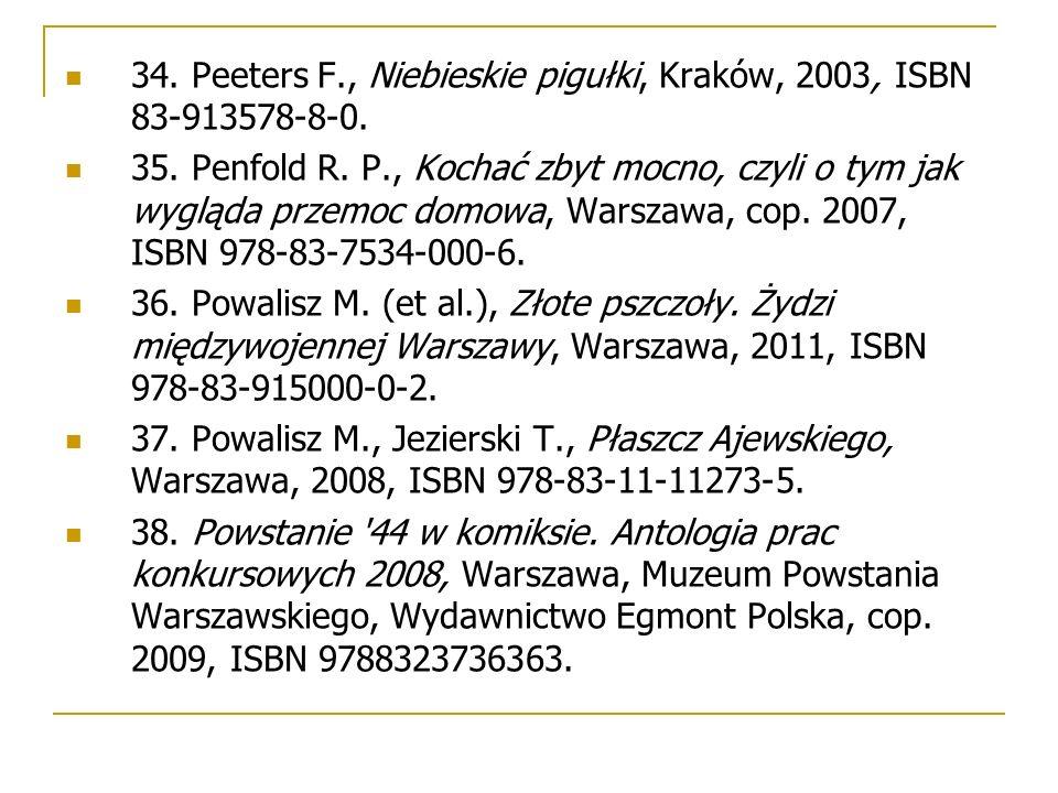 34. Peeters F., Niebieskie pigułki, Kraków, 2003, ISBN 83-913578-8-0. 35. Penfold R. P., Kochać zbyt mocno, czyli o tym jak wygląda przemoc domowa, Wa