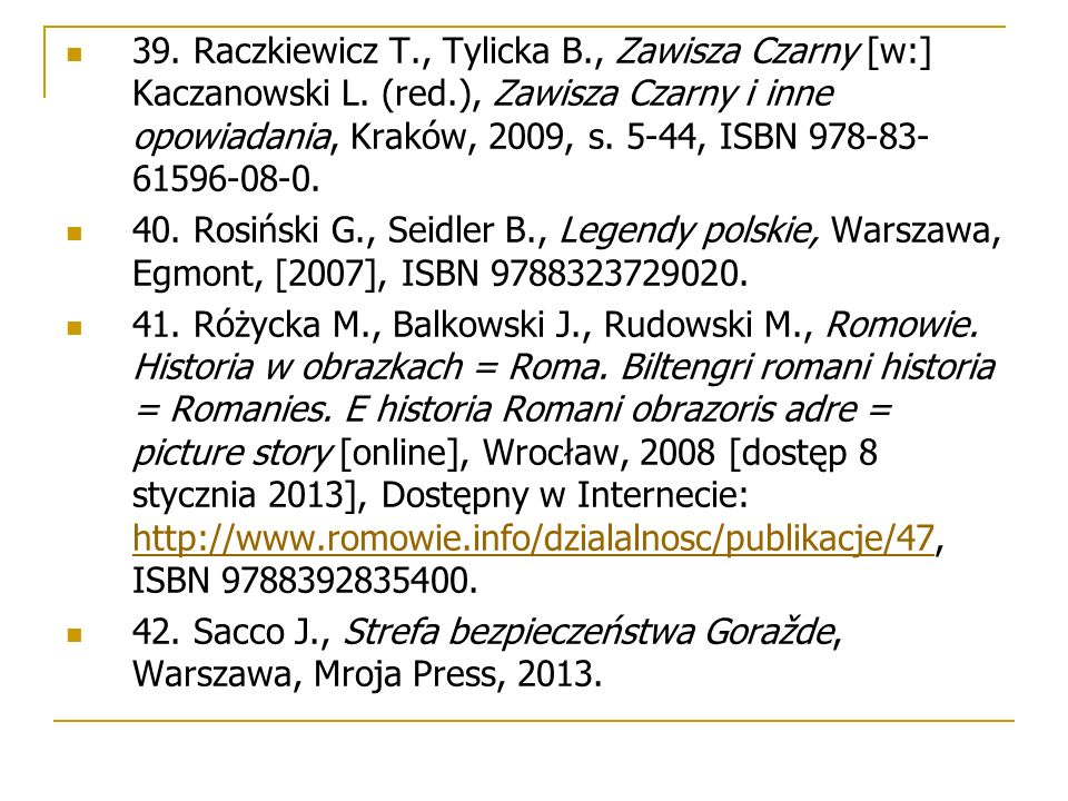 39. Raczkiewicz T., Tylicka B., Zawisza Czarny [w:] Kaczanowski L. (red.), Zawisza Czarny i inne opowiadania, Kraków, 2009, s. 5-44, ISBN 978-83- 6159