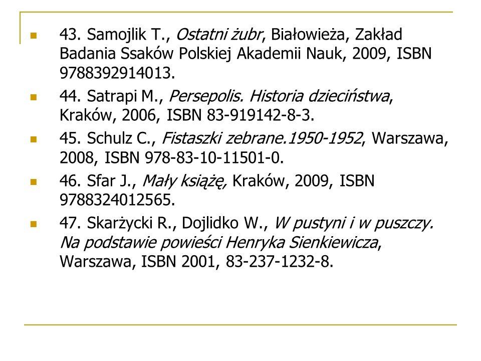 43. Samojlik T., Ostatni żubr, Białowieża, Zakład Badania Ssaków Polskiej Akademii Nauk, 2009, ISBN 9788392914013. 44. Satrapi M., Persepolis. Histori