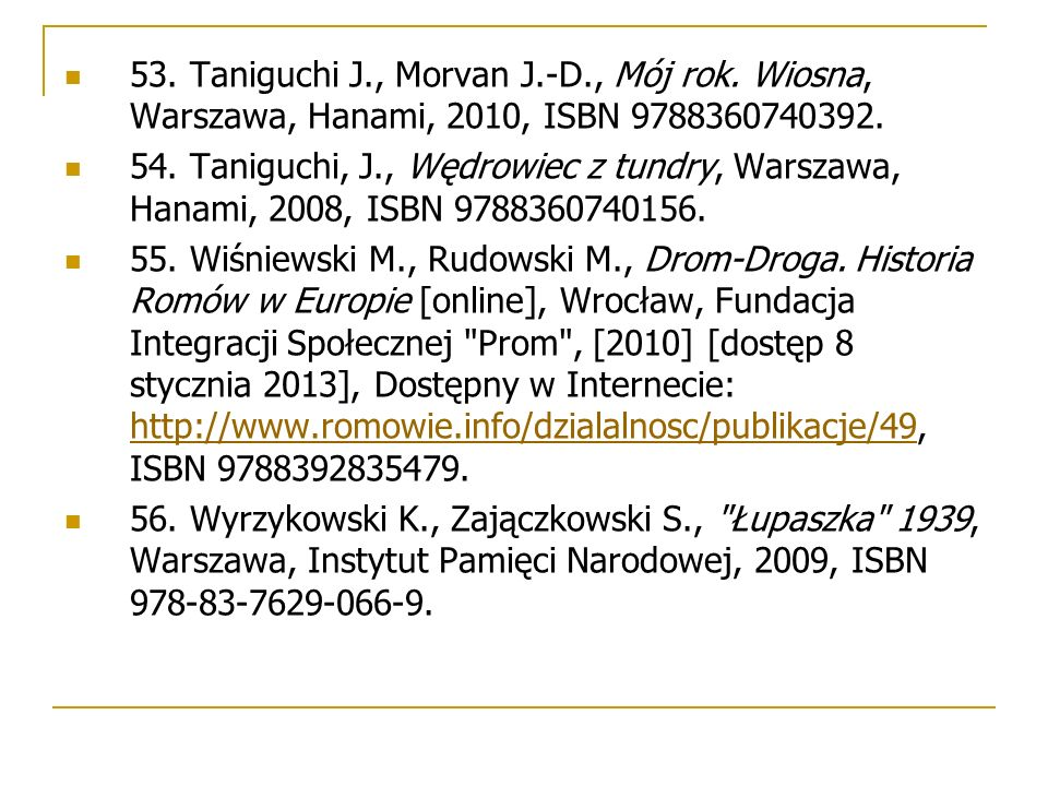 53. Taniguchi J., Morvan J.-D., Mój rok. Wiosna, Warszawa, Hanami, 2010, ISBN 9788360740392. 54. Taniguchi, J., Wędrowiec z tundry, Warszawa, Hanami,