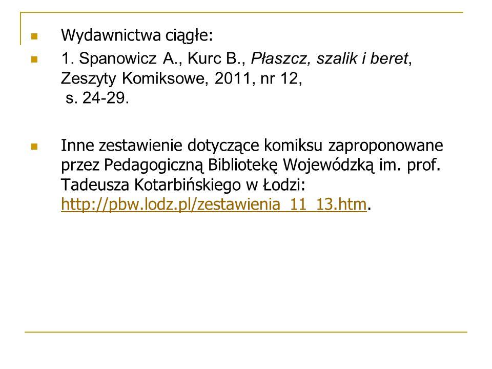 Wydawnictwa ciągłe: 1. Spanowicz A., Kurc B., Płaszcz, szalik i beret, Zeszyty Komiksowe, 2011, nr 12, s. 24-29. Inne zestawienie dotyczące komiksu za