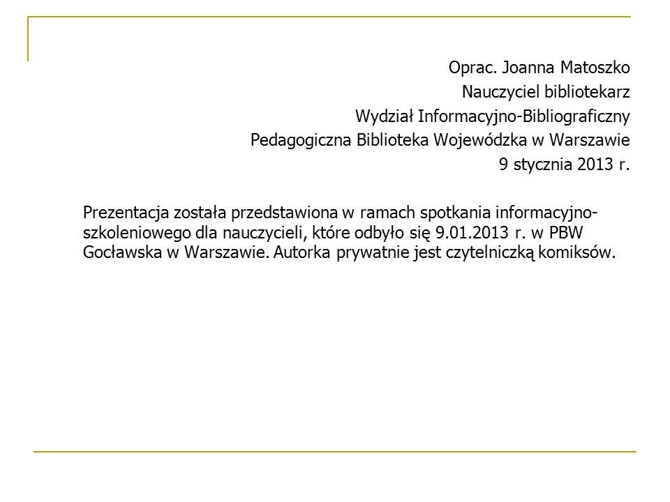 Oprac. Joanna Matoszko Nauczyciel bibliotekarz Wydział Informacyjno-Bibliograficzny Pedagogiczna Biblioteka Wojewódzka w Warszawie 9 stycznia 2013 r.