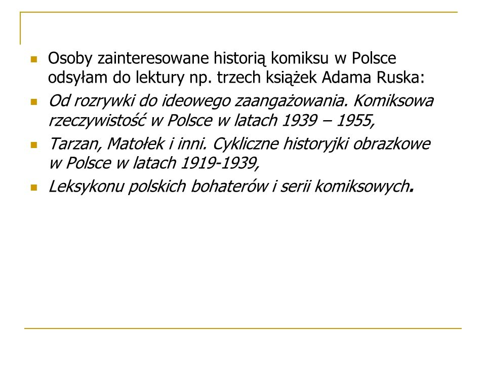 Osoby zainteresowane historią komiksu w Polsce odsyłam do lektury np. trzech książek Adama Ruska: Od rozrywki do ideowego zaangażowania. Komiksowa rze