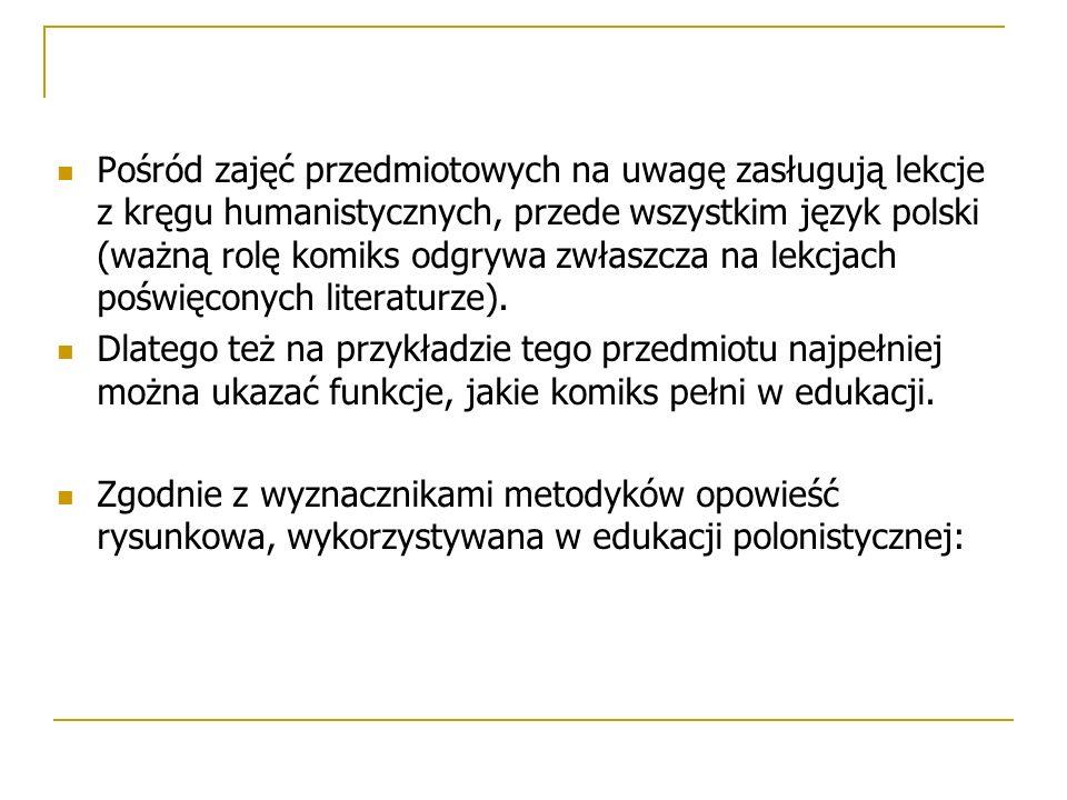 Pośród zajęć przedmiotowych na uwagę zasługują lekcje z kręgu humanistycznych, przede wszystkim język polski (ważną rolę komiks odgrywa zwłaszcza na l
