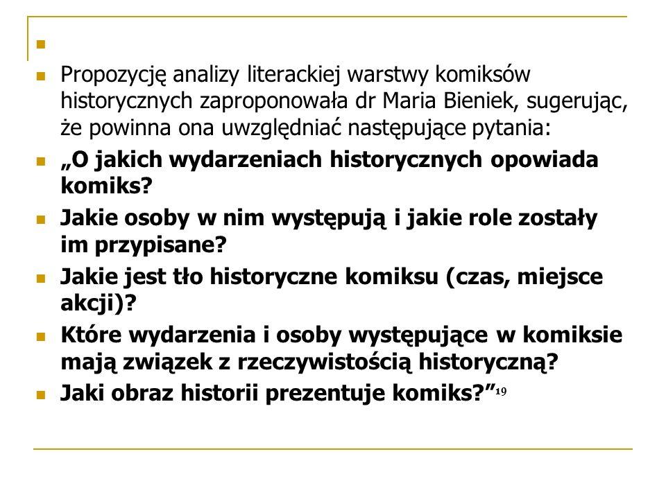 """Propozycję analizy literackiej warstwy komiksów historycznych zaproponowała dr Maria Bieniek, sugerując, że powinna ona uwzględniać następujące pytania: """"O jakich wydarzeniach historycznych opowiada komiks."""