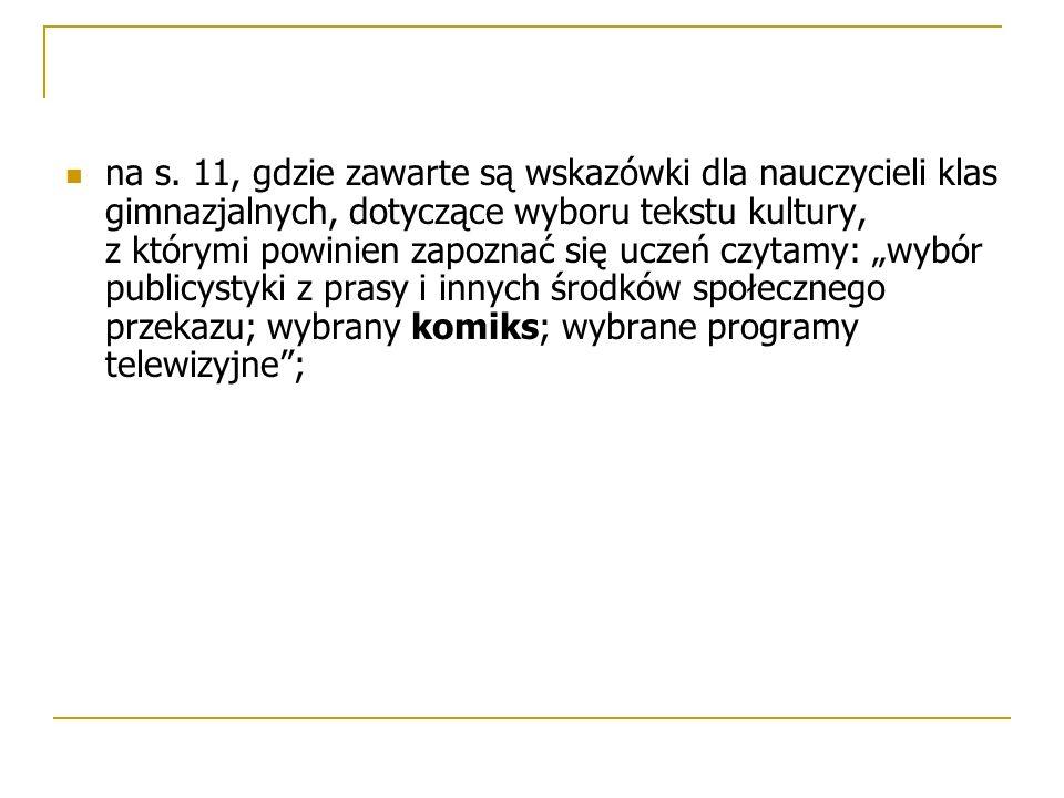 na s. 11, gdzie zawarte są wskazówki dla nauczycieli klas gimnazjalnych, dotyczące wyboru tekstu kultury, z którymi powinien zapoznać się uczeń czytam