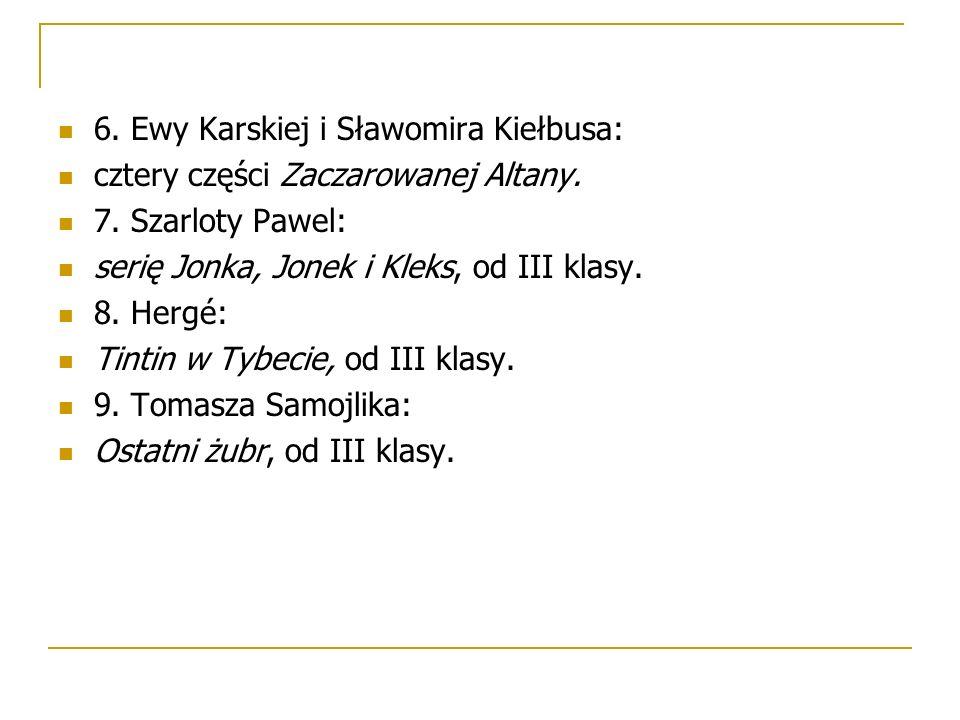 6. Ewy Karskiej i Sławomira Kiełbusa: cztery części Zaczarowanej Altany. 7. Szarloty Pawel: serię Jonka, Jonek i Kleks, od III klasy. 8. Hergé: Tintin