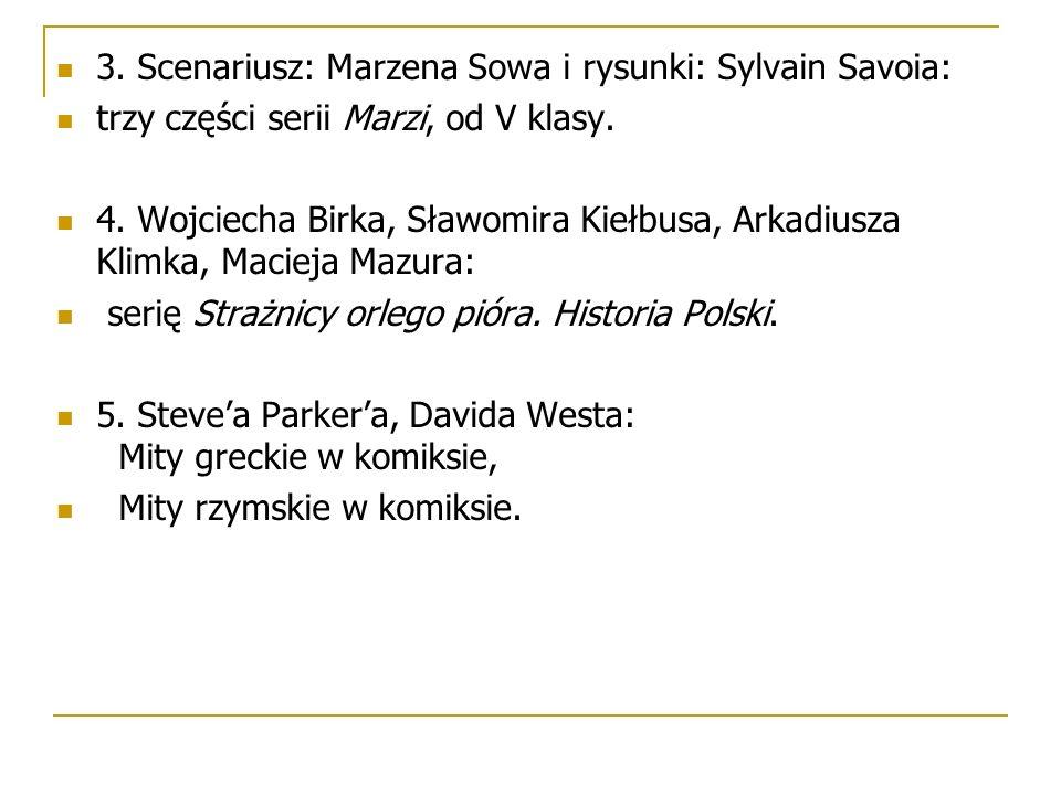 3. Scenariusz: Marzena Sowa i rysunki: Sylvain Savoia: trzy części serii Marzi, od V klasy. 4. Wojciecha Birka, Sławomira Kiełbusa, Arkadiusza Klimka,