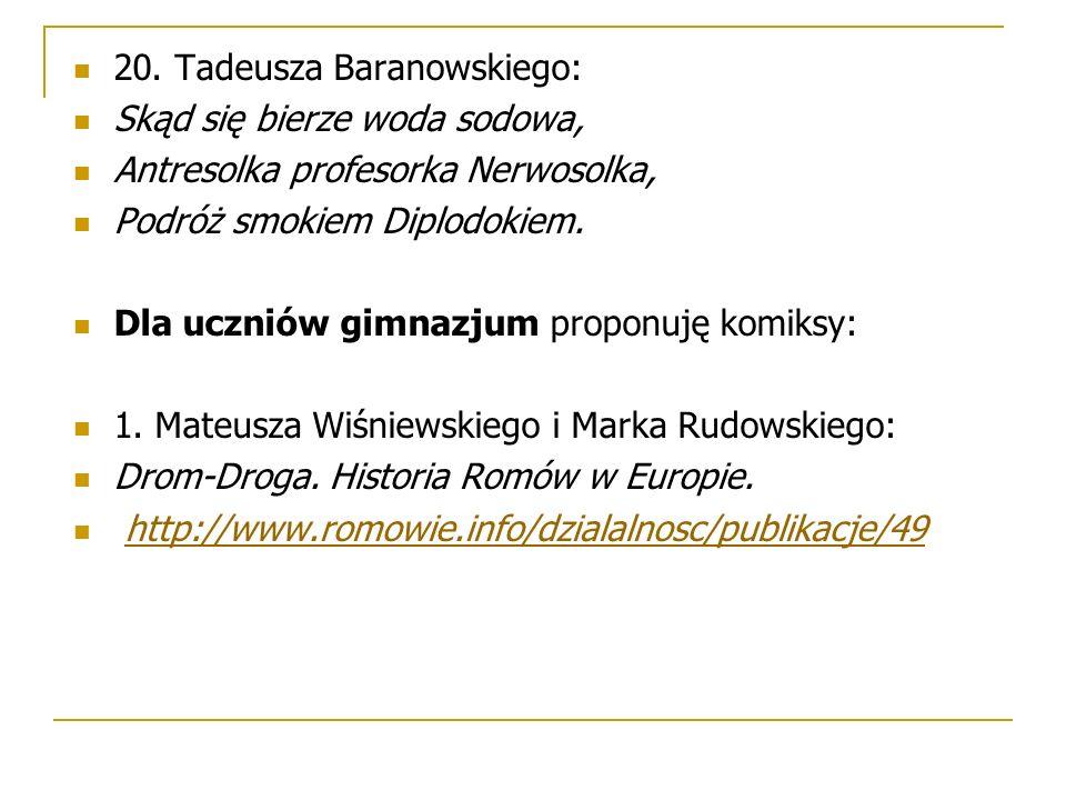 20. Tadeusza Baranowskiego: Skąd się bierze woda sodowa, Antresolka profesorka Nerwosolka, Podróż smokiem Diplodokiem. Dla uczniów gimnazjum proponuję