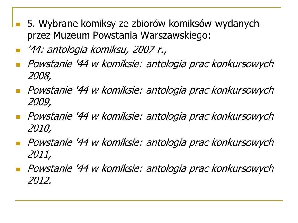 5. Wybrane komiksy ze zbiorów komiksów wydanych przez Muzeum Powstania Warszawskiego: '44: antologia komiksu, 2007 r., Powstanie '44 w komiksie: antol
