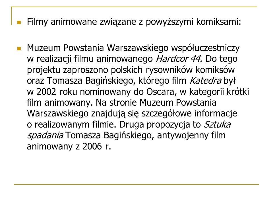 Filmy animowane związane z powyższymi komiksami: Muzeum Powstania Warszawskiego współuczestniczy w realizacji filmu animowanego Hardcor 44. Do tego pr
