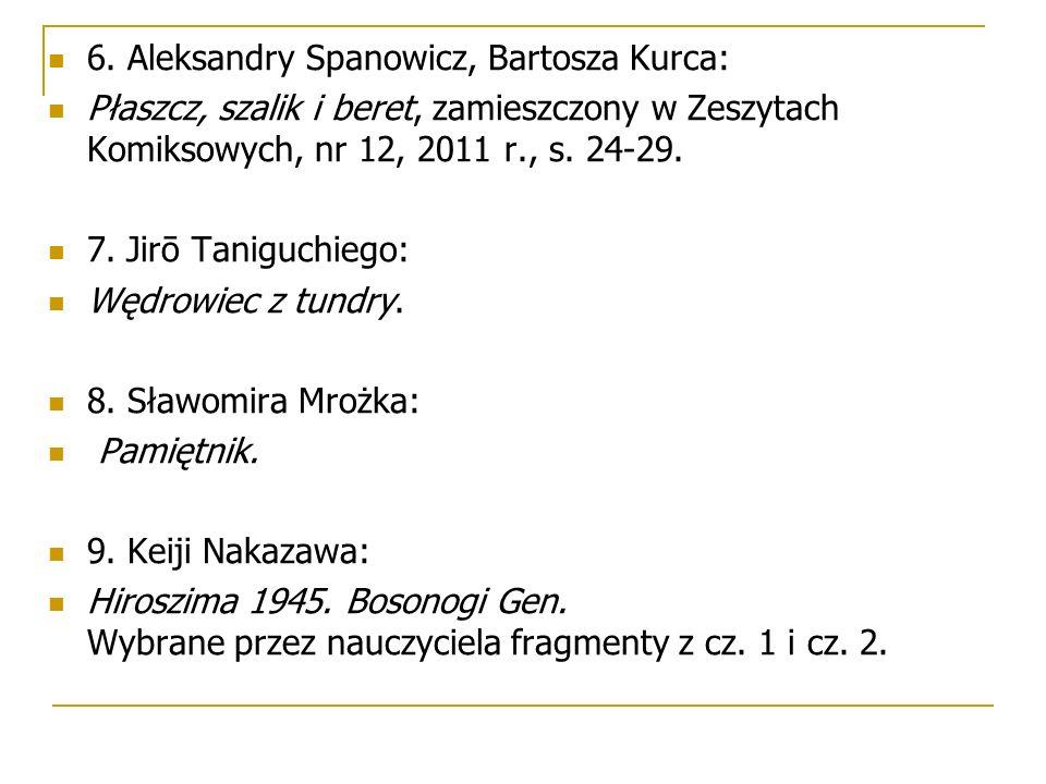 6. Aleksandry Spanowicz, Bartosza Kurca: Płaszcz, szalik i beret, zamieszczony w Zeszytach Komiksowych, nr 12, 2011 r., s. 24-29. 7. Jirō Taniguchiego