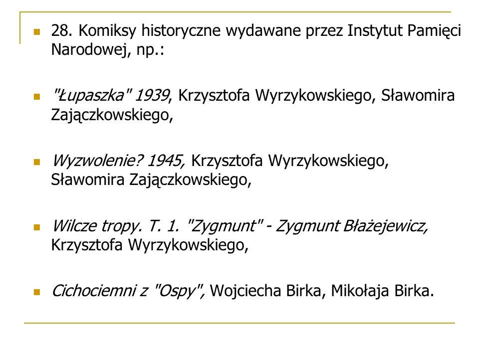 28. Komiksy historyczne wydawane przez Instytut Pamięci Narodowej, np.: