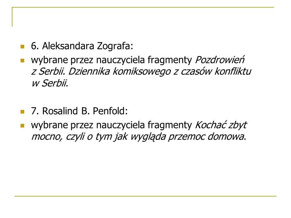 6. Aleksandara Zografa: wybrane przez nauczyciela fragmenty Pozdrowień z Serbii. Dziennika komiksowego z czasów konfliktu w Serbii. 7. Rosalind B. Pen