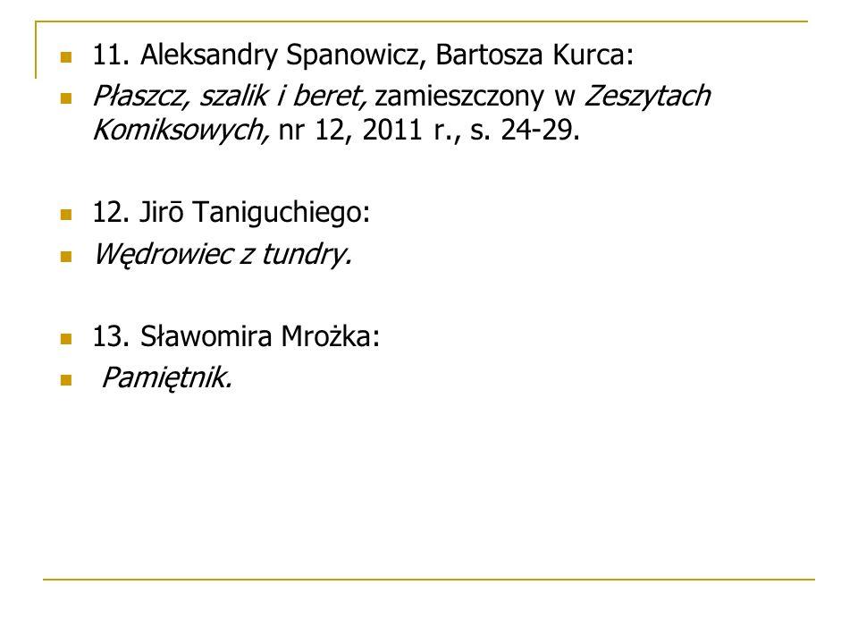 11. Aleksandry Spanowicz, Bartosza Kurca: Płaszcz, szalik i beret, zamieszczony w Zeszytach Komiksowych, nr 12, 2011 r., s. 24-29. 12. Jirō Taniguchie