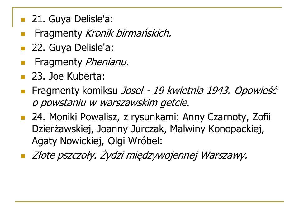 21. Guya Delisle'a: Fragmenty Kronik birmańskich. 22. Guya Delisle'a: Fragmenty Phenianu. 23. Joe Kuberta: Fragmenty komiksu Josel - 19 kwietnia 1943.
