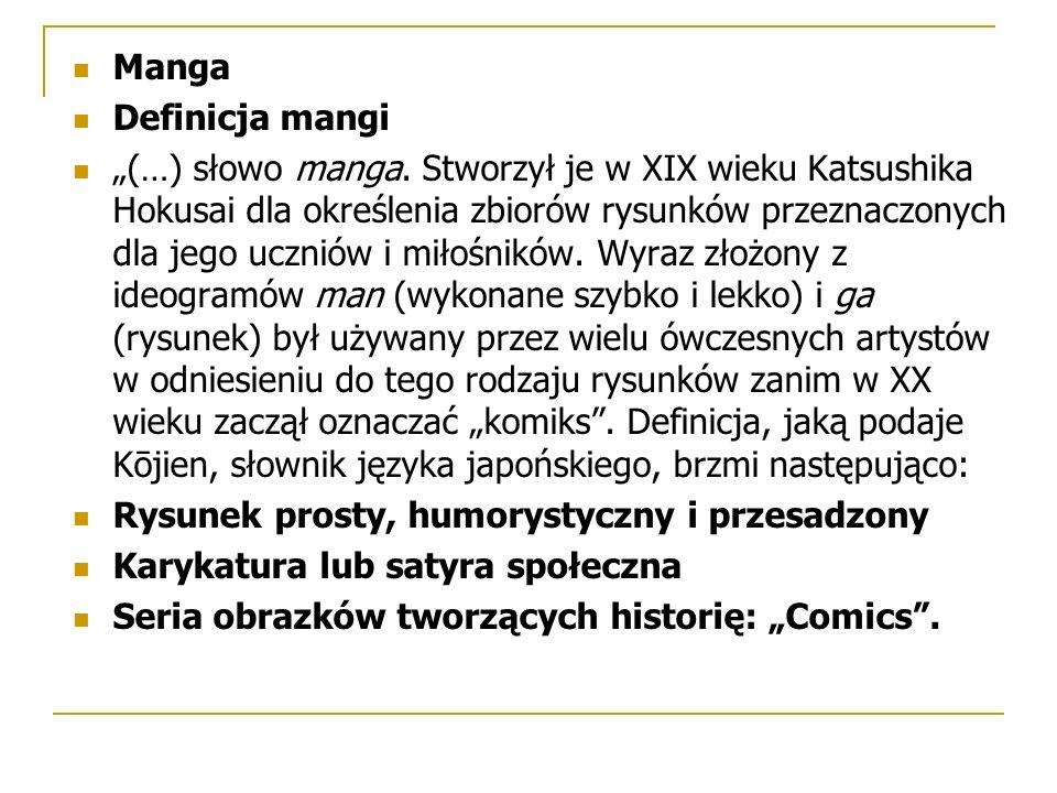 """Manga Definicja mangi """"(…) słowo manga. Stworzył je w XIX wieku Katsushika Hokusai dla określenia zbiorów rysunków przeznaczonych dla jego uczniów i m"""