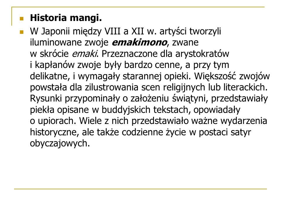 Historia mangi. W Japonii między VIII a XII w. artyści tworzyli iluminowane zwoje emakimono, zwane w skrócie emaki. Przeznaczone dla arystokratów i ka