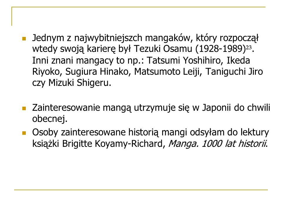 Jednym z najwybitniejszch mangaków, który rozpoczął wtedy swoją karierę był Tezuki Osamu (1928-1989) ²³. Inni znani mangacy to np.: Tatsumi Yoshihiro,