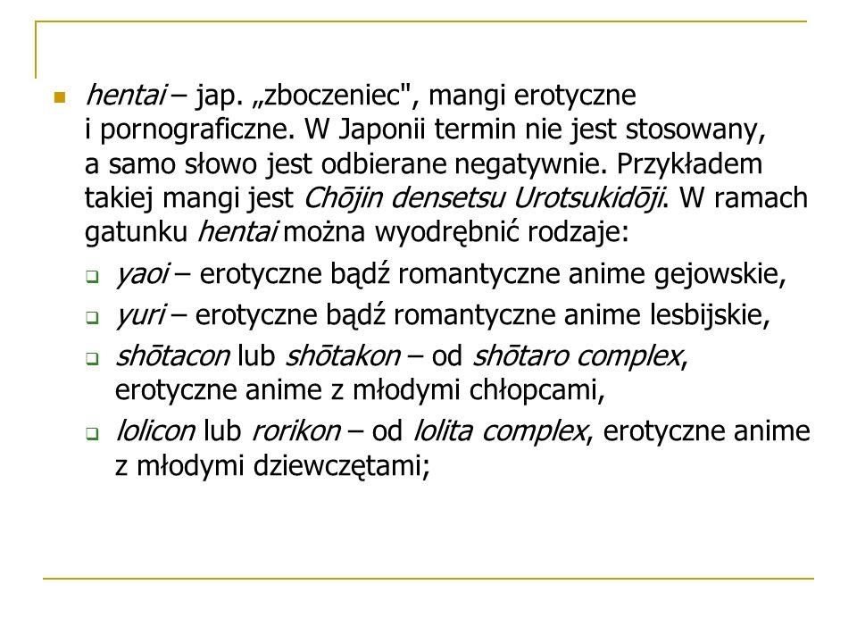 """hentai – jap. """"zboczeniec , mangi erotyczne i pornograficzne."""